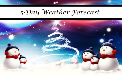 5-Day Weather Forecast Including Christmas!